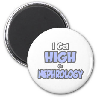 I Get High On Nephrology 2 Inch Round Magnet