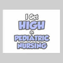 I Get High On Pediatric Nursing Postcards