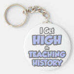 I Get High On Teaching History Keychains