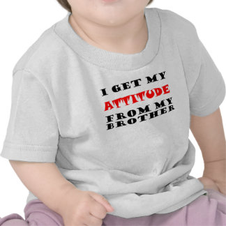 I Get My ATTITUDE From My Brother T-shirt