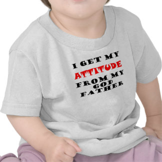 I Get My ATTITUDE From My Godfather Shirt