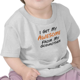 I Get My Awesome From My Godmother T-shirts