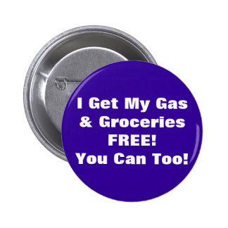 I Get My Gas & Groceries FREE, You Can Too! Buttons