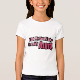 I get my good looks from my Aunt! T-Shirt