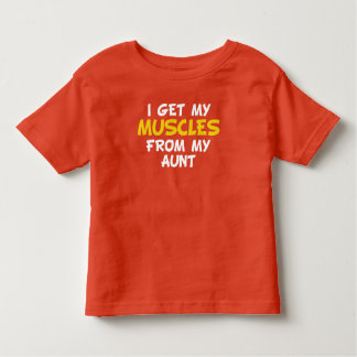 I Get My Muscles From My Aunt Toddler T-shirt