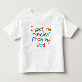 I get my muscles from my Dad Toddler T-shirt