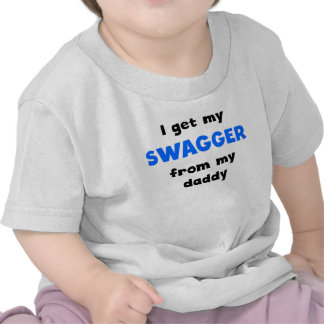 I Get My Swagger From My Daddy Shirts
