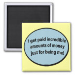 I get paid just for being me! magnets