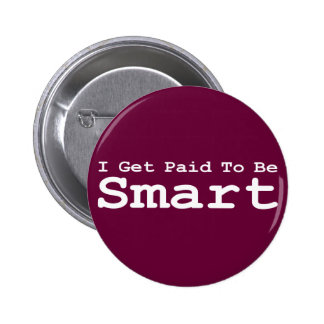 I Get Paid To Be Smart Gifts 2 Inch Round Button