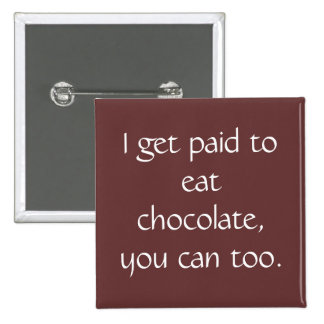 I get paid to eat chocolate, you can too. 2 inch square button