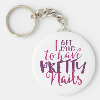 """I Get Paid To Have Pretty Nails 2.25"""" Keychain"""