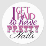 I Get Paid to Have Pretty Nails Classic Round Sticker