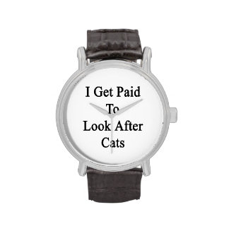 I Get Paid To Look After Cats Watches