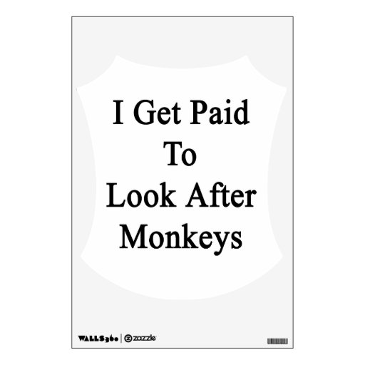 I Get Paid To Look After Monkeys Wall Stickers