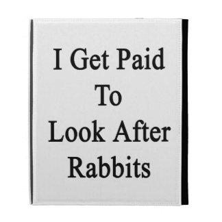 I Get Paid To Look After Rabbits iPad Cases