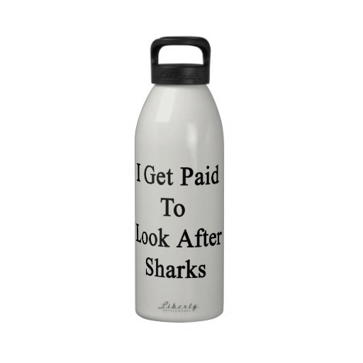 I Get Paid To Look After Sharks Reusable Water Bottle