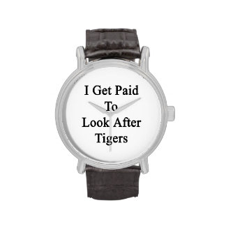 I Get Paid To Look After Tigers Wrist Watches