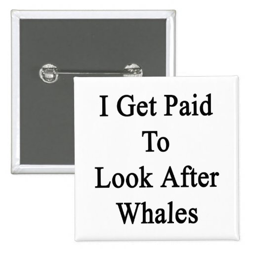 I Get Paid To Look After Whales. 2 Inch Square Button