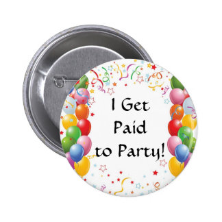 I Get Paid To Party! 2 Inch Round Button
