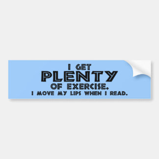 I Get Plenty of Exercise.... Bumper Sticker