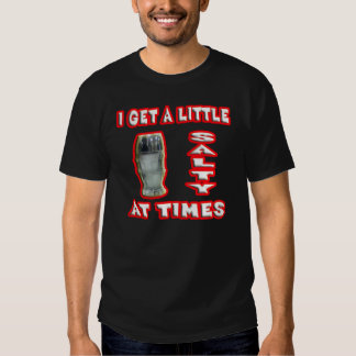 I get salty. t-shirt