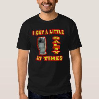 I get salty. tee shirt