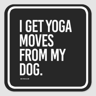 I get yoga moves from my dog -   Yoga Fitness -.pn Square Sticker
