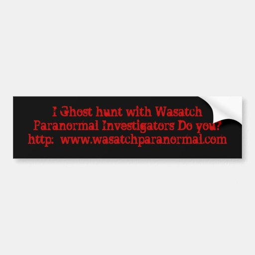 I Ghost hunt with Wasatch Paranormal Investigat... Car Bumper Sticker