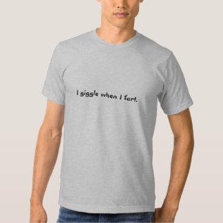 I giggle when I fart. Tee Shirt