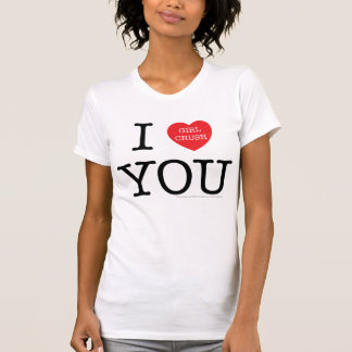 I Girl Crush You T-shirt