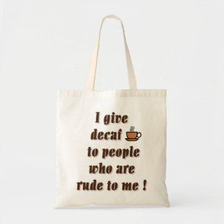 I give decaf to people who are rude budget tote bag