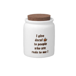 I give decaf to people who are rude candy jars