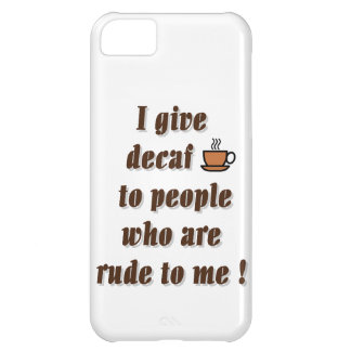 I give decaf to people who are rude cover for iPhone 5C
