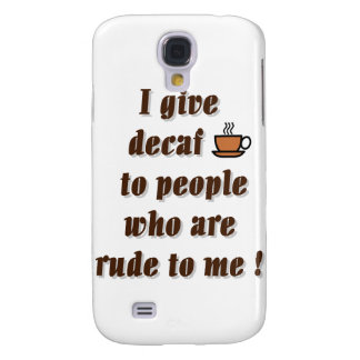 I give decaf to people who are rude galaxy s4 cover