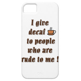 I give decaf to people who are rude iPhone SE/5/5s case