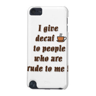 I give decaf to people who are rude iPod touch (5th generation) cover