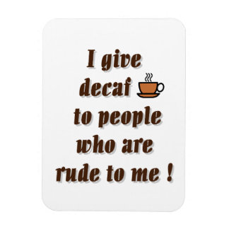 I give decaf to people who are rude rectangle magnets