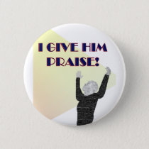 I Give Him Praise Button
