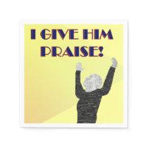 i give Him praise napkins