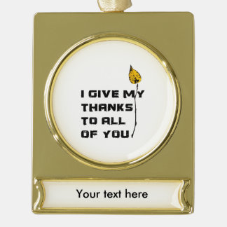 I Give My Thanks To All Of You Gold Plated Banner Ornament