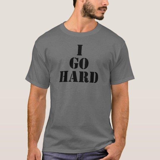 I GO HARD - T-Shirt