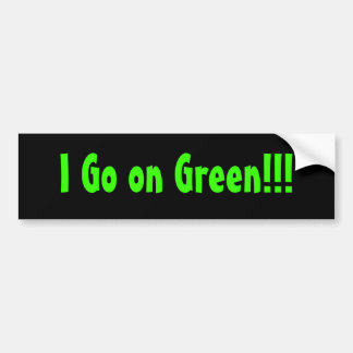 I Go on Green!!! Bumper Sticker