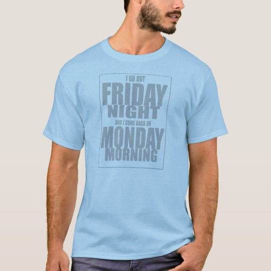 I go out on Friday Night T-shirt
