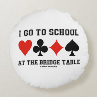 I Go To School At The Bridge Table (Card Suits) Round Pillow