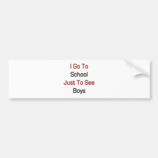 I Go to School Just To See Boys Bumper Stickers