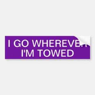 I GO WHEREVER I'M TOWED CAR BUMPER STICKER