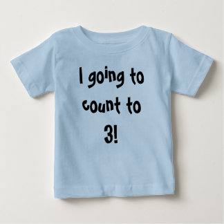 I going to count to 3! baby T-Shirt