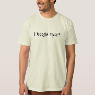I Google Myself T-Shirt