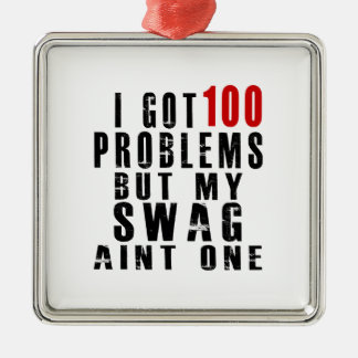 I got 100 problems but my swag aint one Silver-Colored square ornament