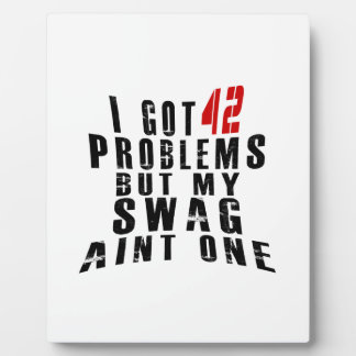 I got 42 problems but my swag aint one plaque